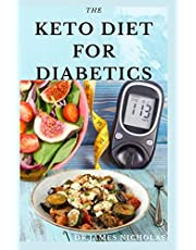 THE KETO DIET FOR DIABETICS: Keto Diet for Diabetics Type 2 and Type 1 Include Meal Plan and Delicious Recipe For Maintain Blood Sugar Level