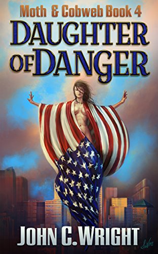 Daughter of Danger: The Dark Avenger's Sidekick Book One (Moth & Cobweb 4) by [Wright, John C.]