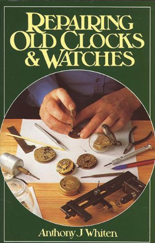 Repairing Old Clocks and Watches Reprinted Edition by Whiten, Anthony published by NAG Press (1996)