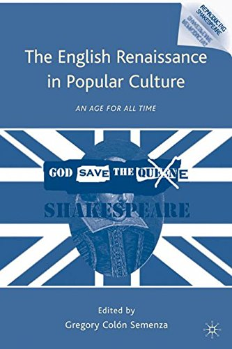 The English Renaissance in Popular Culture: An Age for All Time (Reproducing Shakespeare)
