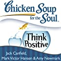 Chicken Soup for the Soul: Think Positive: 101 Inspirational Stories About Counting Your Blessings and Having a Positive Attitude Audiobook by Jack Canfield, Mark Victor Hansen Narrated by Betty Hart