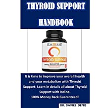 Thyroid Support Handbook: A User Guide on Thyroid Support With Iodine, How It Improves Your Metabolism and Overall Health, Benefits, Ingredients ... Know Why You Should Support Your Thyroid.