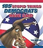 185 Stupid Things Democrats Have Said