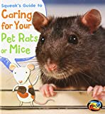 Squeak's Guide to Caring for Your Pet Rats or Mice, Isabel Thomas, 1484602641