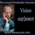 Devotional Nonduality Intensive: Vision Lecture by David R. Hawkins M.D. Narrated by David R. Hawkins