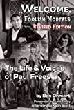 WELCOME, FOOLISH MORTALS: THE LIFE AND VOICES OF PAUL FREES (2nd EXPANDED EDITION)