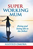 Super Working Mum: Living and Loving Life To The Fullest