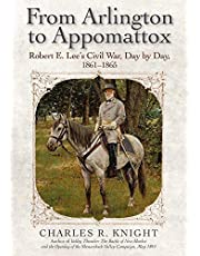 From Arlington to Appomattox: Robert E. Lee's Civil War, Day by Day, 1861-1865