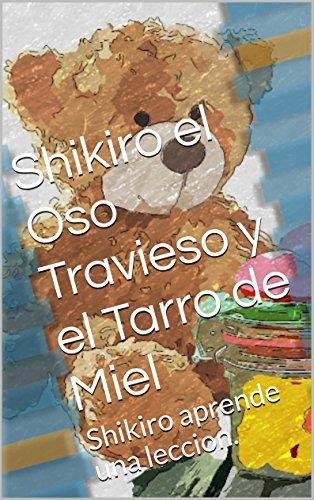 Shikiro el Oso Travieso y el Tarro de Miel: Shikiro aprende una leccion. (