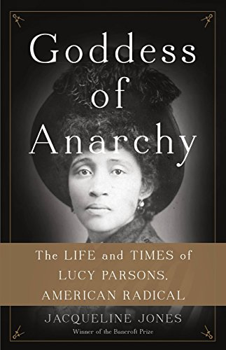 Goddess of Anarchy: The Life and Times of Lucy Parsons, American Radical
