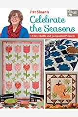 Pat Sloan's Celebrate the Seasons: 14 Easy Quilts and Companion Projects Kindle Edition