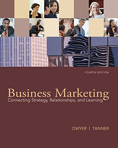 Business Marketing: Connecting Strategy, Relationships, and Learning (Business Marketing Connecting Strategy Relationships And Learning)