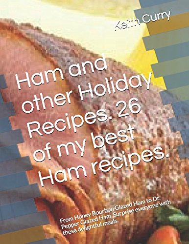 Ham and other  Holiday Recipes. 26 of my best Ham recipes.: From Honey Bourbon Glazed Ham to Dr. Pepper Glazed Ham.  Surprise everyone with these delightful meals. ()