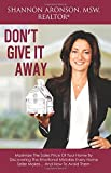 #10: Don't Give It Away: Maximize The Sales Price Of Your Home By Discovering The Emotional Mistakes Every Home Seller Makes… And How To Avoid Them
