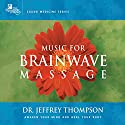 Music for Brainwave Massage 1 Audiobook by Jeffrey Thompson Narrated by Jeffrey Thompson