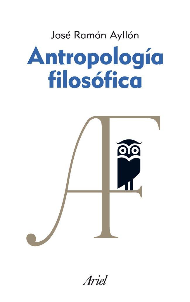 Antropología filosófica (Ariel): Amazon.es: José Ramón Ayllón: Libros