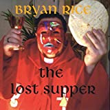 Lost Supper by Bryan Rice