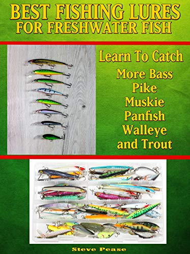 Do You Want To Learn How To Catch More Bass, Pike, Muskie, and Panfish Walleye and Trout: Learn the best lures to use on the water. by [Pease, Steve]