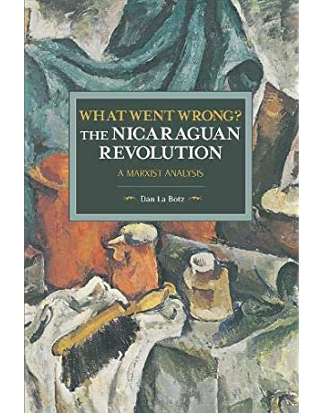What Went Wrong? The Nicaraguan Revolution: A Marxist Analysis (Historical Materialism)
