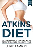 Atkins Diet: The Complete Guide to Your Low-Carb Diet for Rapid Weight Loss and Healthy Living