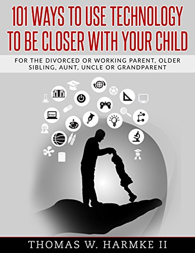 101 Ways to use Technology to be Closer with your Child