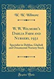 Amazon / Forgotten Books: W. w. Wilmore s Dahlia Farm and Nursery, 1931 Specialist in Dahlias, Gladioli and Ornamental Nursery Stock Classic Reprint (W W Wilmore)