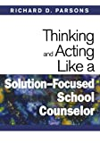 img - for Thinking and Acting Like a Solution-Focused School Counselor book / textbook / text book