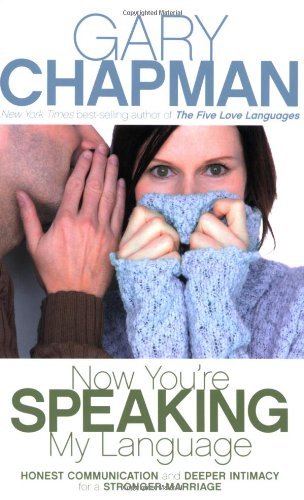Now You're Speaking My Language: Honest Communication and Deeper Intimacy for a Stronger Marriage pdf epub