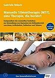 Manuelle Stimmtherapie (MST), eine Therapie, die berührt: Kompendium der manuellen Techniken zur Behandlung von Dystonien im Einflussbereich von Atem, Artikulation, Schlucken und Stimme