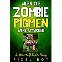 Minecraft: When the Zombie Pigmen were Attacked - A Minecraft Kid's Story (An Unofficial Minecraft Book) (Minecraft Diary Books) Minecraft books for kids (New for 2016)