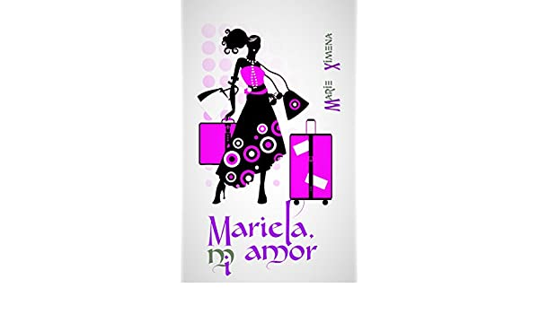 Mariela, mi amor (Spanish Edition) - Kindle edition by Marie Ximena ...