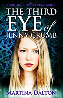 The Third Eye of Jenny Crumb (The Jenny Crumb Series Book 1) by [Dalton, Martina]