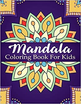 Mandala Coloring Book For Kids Over 40 Mandalas Calming Children Down Stress Free Relaxation Good Seniors Too Books Volume