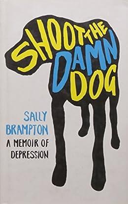 Shoot The Damn Dog - Sally Brampton