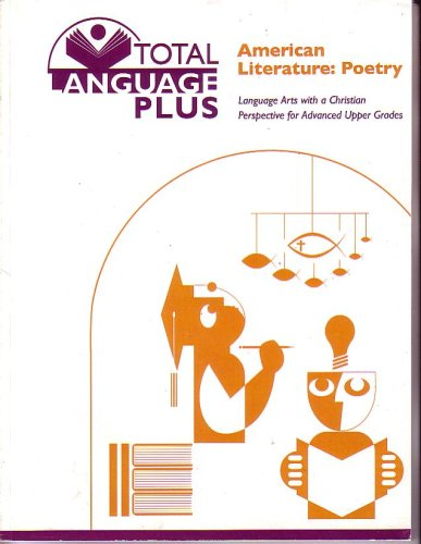 Read Online Total Language Plus: American Literature: Poetry (Language Arts with a Christian Perspective for Advanced Upper Grades) Teacher - Student Study Guide ebook