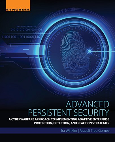 Advanced Persistent Security: A Cyberwarfare Approach to Implementing Adaptive Enterprise Protection, Detection, and Rea