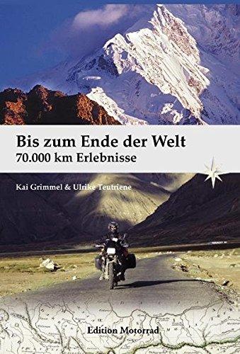 Bis zum Ende der Welt: 70.000 Kilometer Erlebnisse Broschiert – 1. April 2012 Manfred Hoffmann Kai Grimmel Ulrike Teutriene Kastanienhof