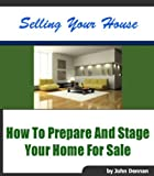 Sell Your Home: How To Prepare and Stage Your Home for Sale (Buying And Selling Real Estate Book 1)
