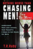 img - for NOTHING WORSE THAN CHASING MEN! SAY NO MORE: Understand Past Love Lessons, Heal Thyself & 8 Ways to Get Ready for More book / textbook / text book