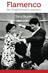 Flamenco: An Englishman's passion by Tony Bryant (2015-02-13) Paperback