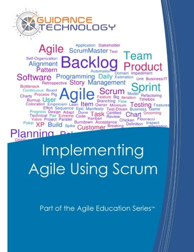 Implementing Agile Using Scrum (Part of the Agile Education Series) (Volume 9)
