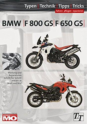 BMW F800GS, F650GS Typen-Technik-Tipps-Tricks: Das umfassende Handbuch