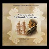 A Day in the Life of a Colonial Sailmaker, Laurie Krebs, 1435836863