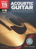 First 15 Lessons - Acoustic Guitar: A Beginner's Guide, Featuring Step-By-Step Lessons with Audio, Video, and Popular Songs!