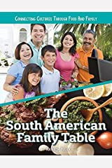 The South American Family Table (Connecting Cultures Through Family and Food) Hardcover