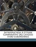 Introduction ? L'?tude Comparative des Langues Indo-europ?ennes, A. (Antoine) 1866-1936 Meillet, 1173152431