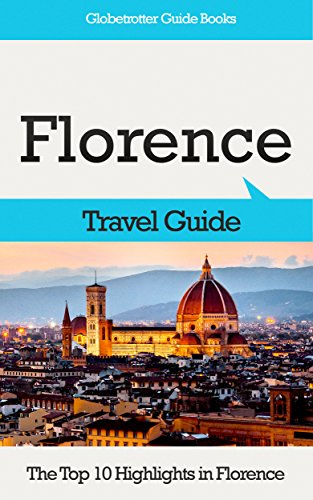 Florence Travel Guide: The Top 10 Highlights in Florence (Globetrotter Guide Books)