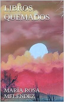 LIBROS QUEMADOS (Spanish Edition) by [MELÉNDEZ, MARÍA ROSA]