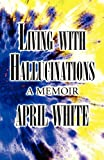 Living with Hallucinations, April White, 1630000485