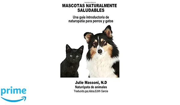 Mascotas naturalmente saludables (Spanish Edition): Julie Massoni, Alma Edith Garcia: 9781507111673: Amazon.com: Books